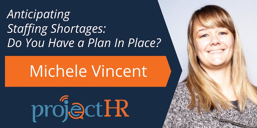 Michele Vincent, Anticipating Staffing Shortages Do You Have a Plan In Place Podcast Interview with ProjectHR